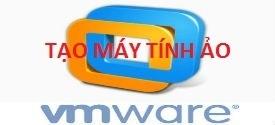 tao-may-tinh-ao-bang-vmware