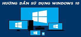 huong-dan-su-dung-windows-10-hieu-qua