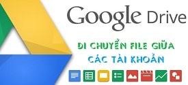 di-chuyen-file-giua-cac-tai-khoan-google-drive